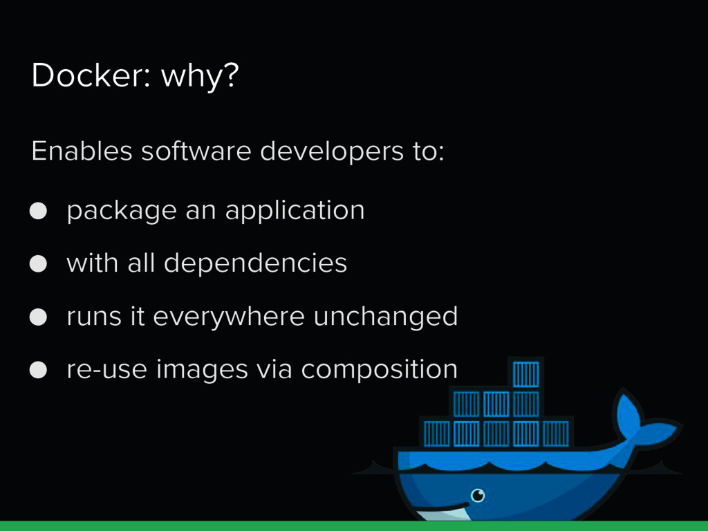 Docker: why? Enables software developers to: ● ...