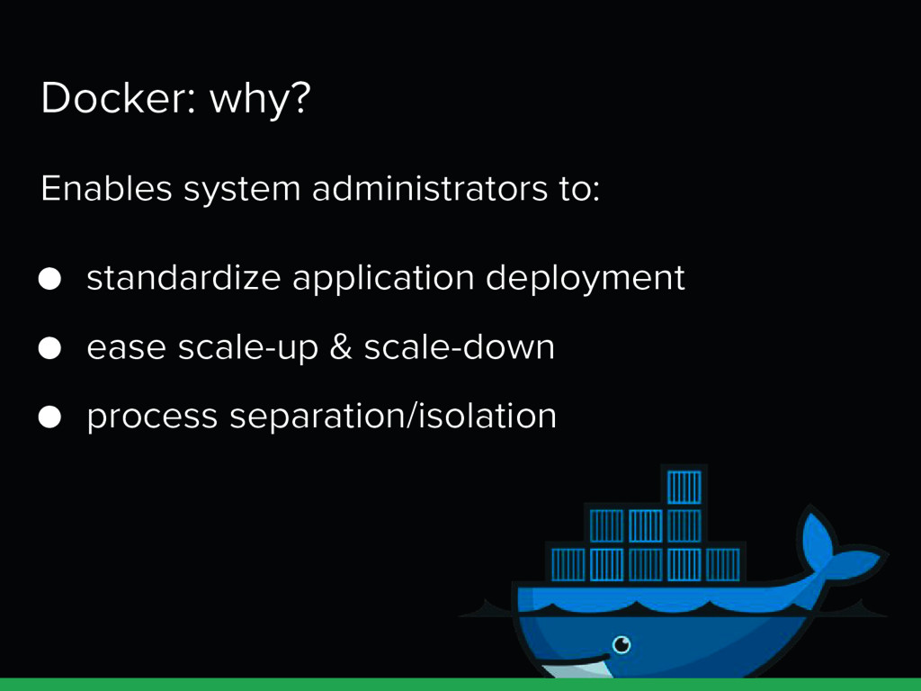 Docker: why? Enables system administrators to: ...