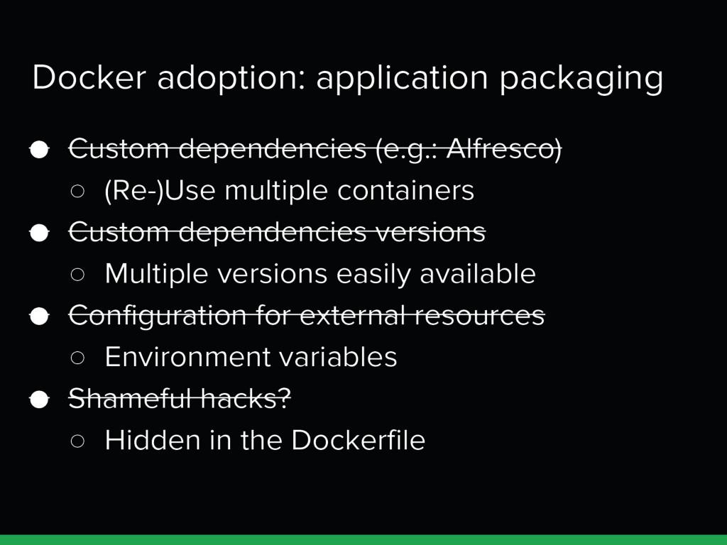Docker adoption: application packaging ● Custom...