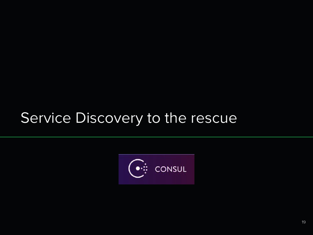Service Discovery to the rescue 19