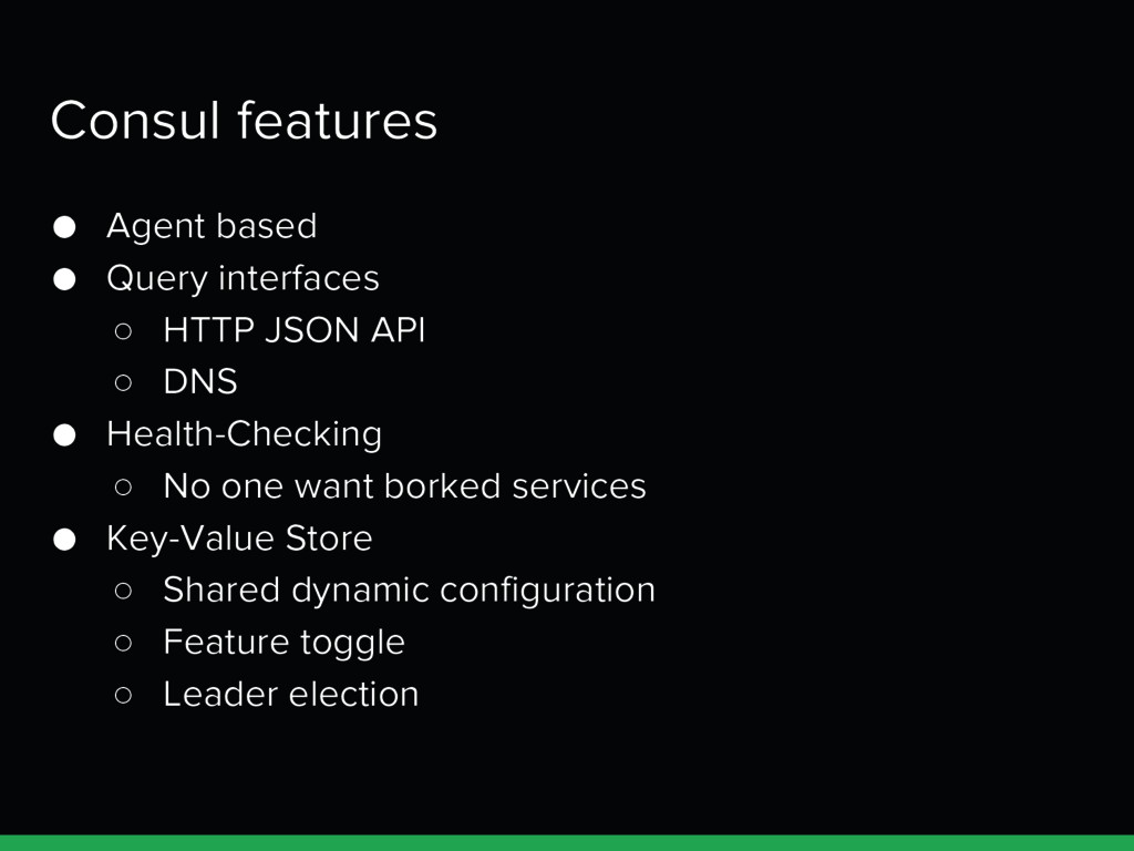 Consul features ● Agent based ● Query interface...