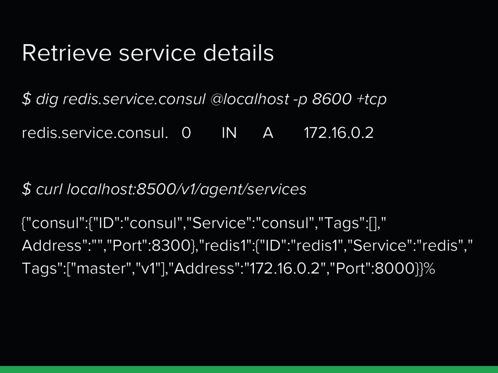 Retrieve service details $ dig redis.service.co...