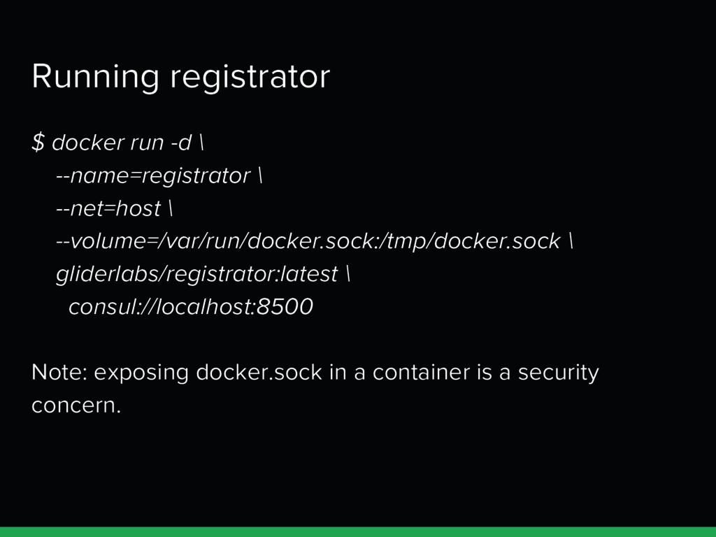 Running registrator $ docker run -d \ --name=re...
