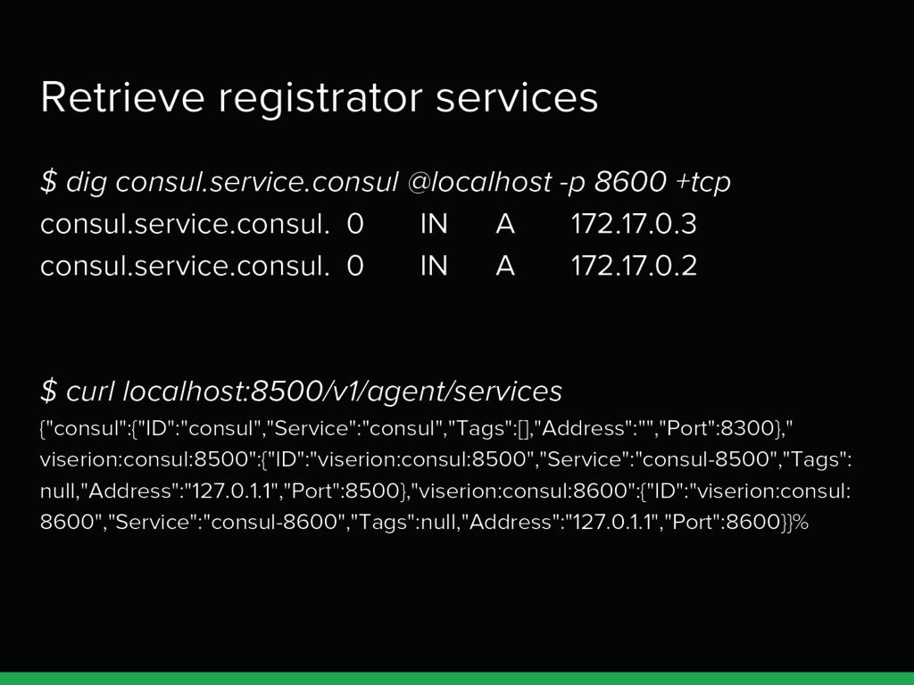 Retrieve registrator services $ dig consul.serv...