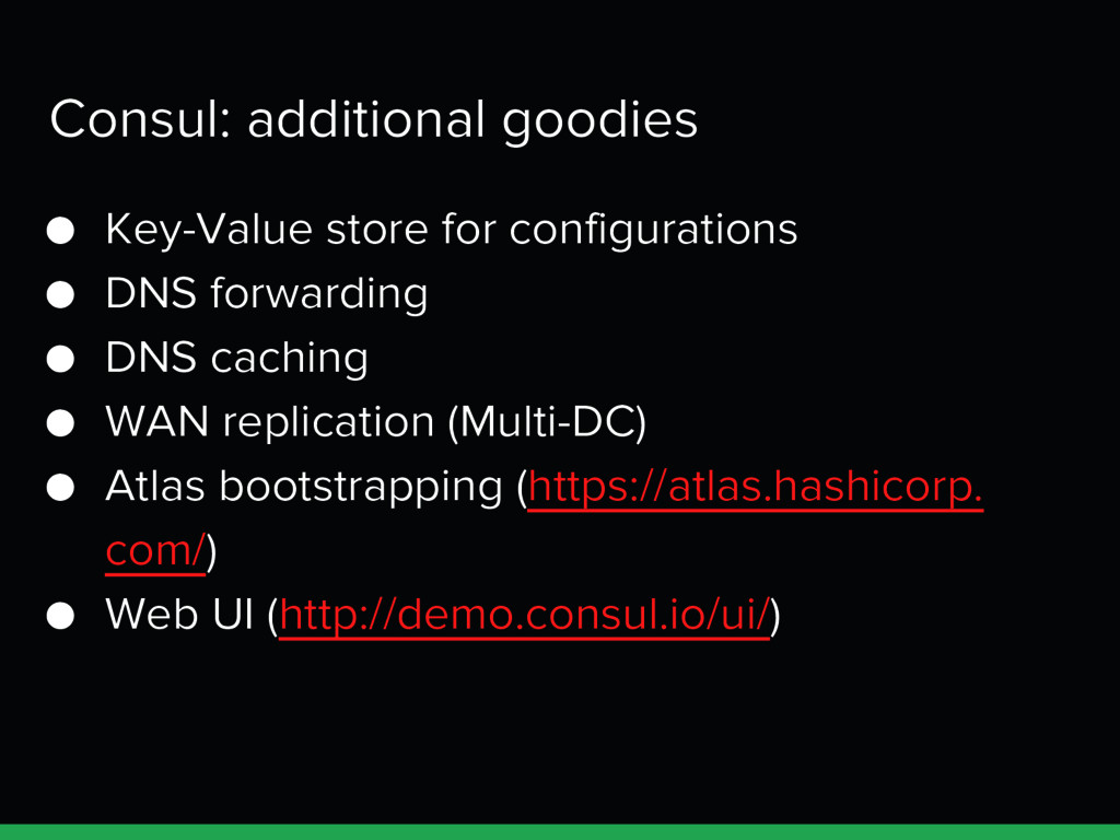 Consul: additional goodies ● Key-Value store fo...
