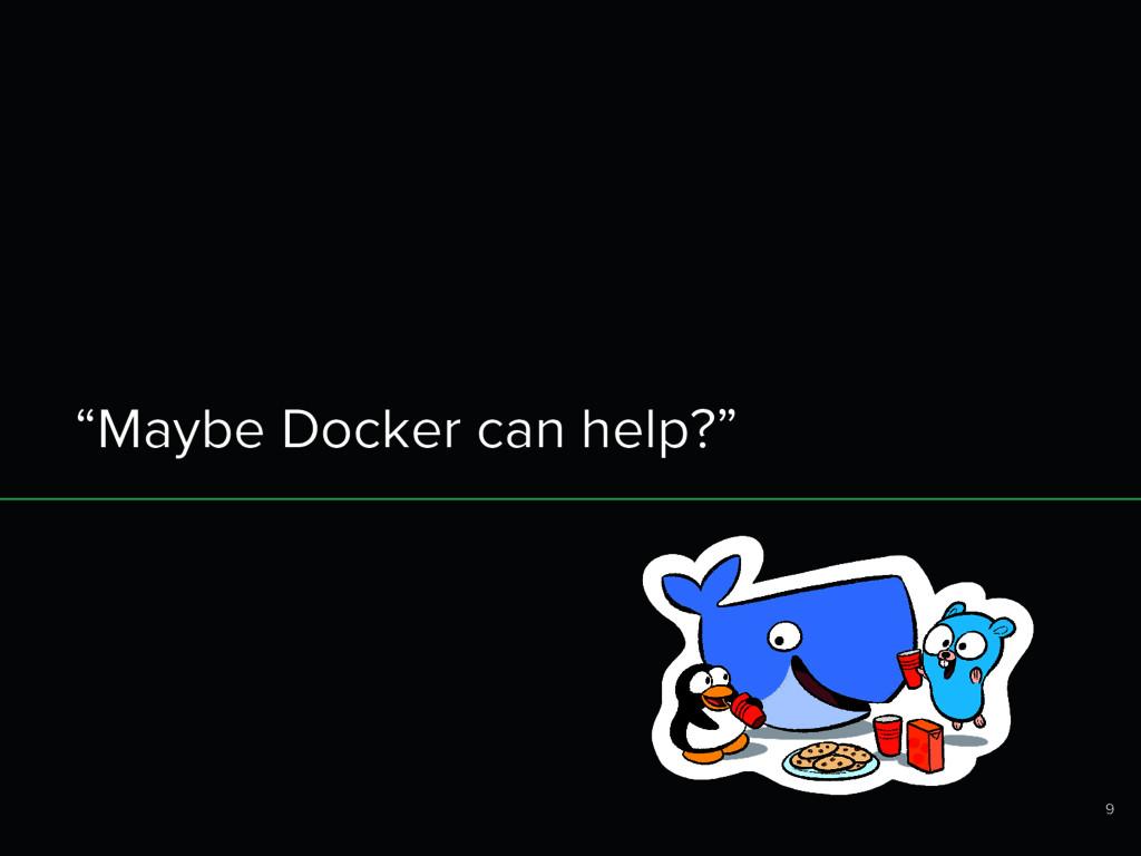 """Maybe Docker can help?"" 9"