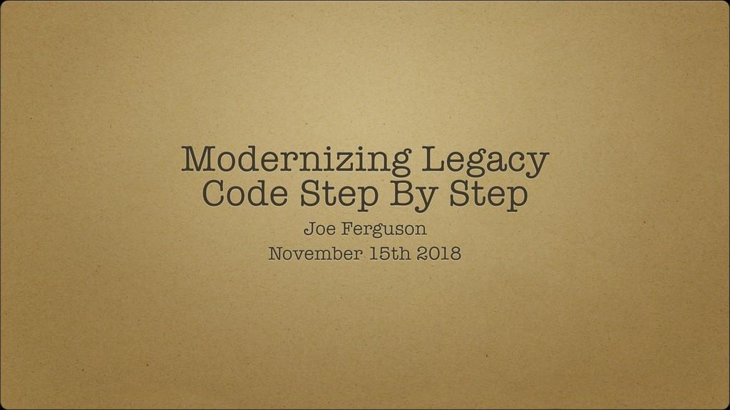 Modernizing Legacy Code Step By Step Joe Fergus...