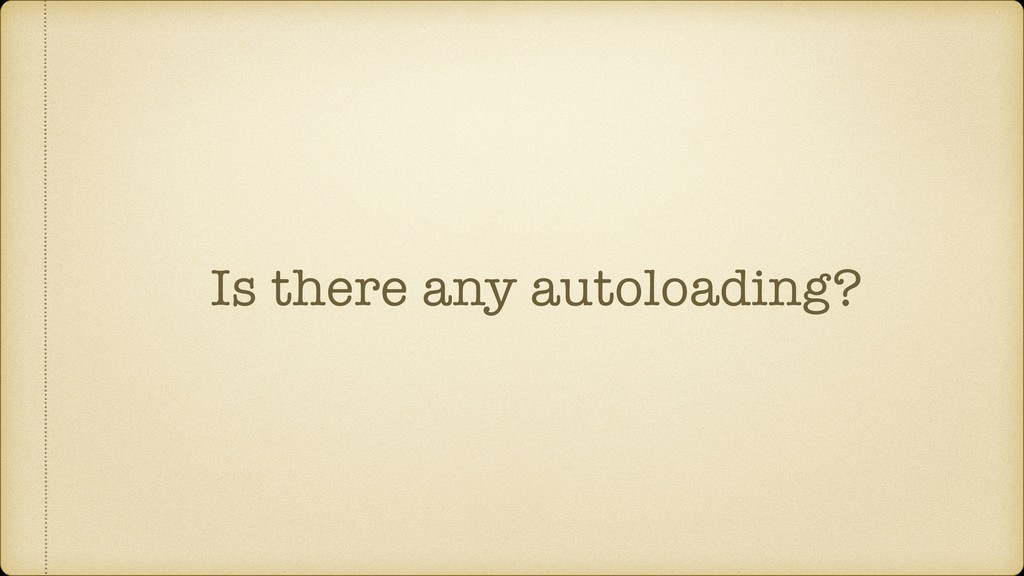 Is there any autoloading?