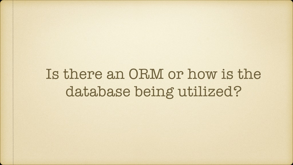 Is there an ORM or how is the database being ut...