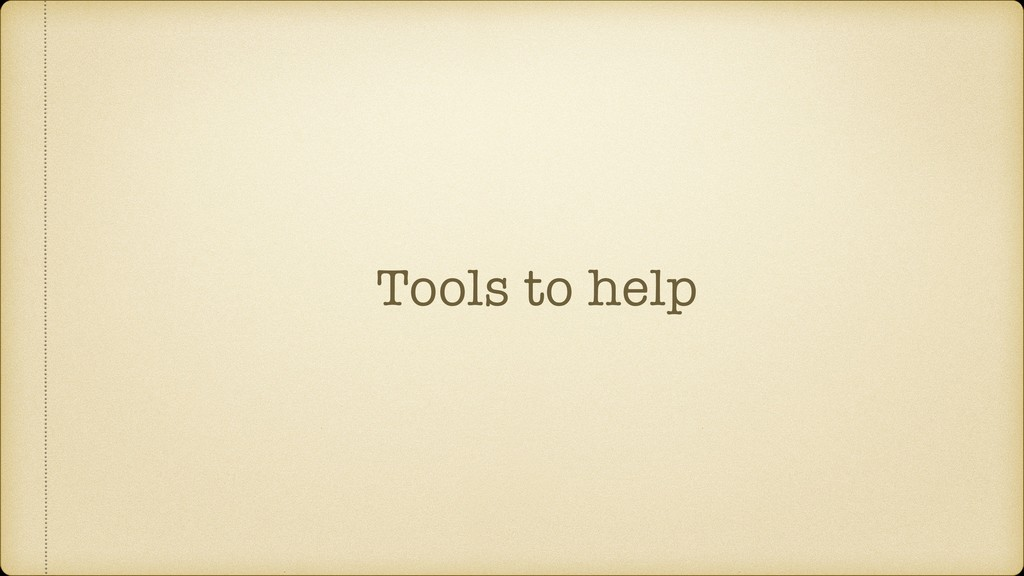Tools to help