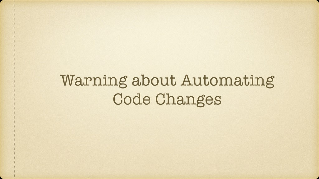Warning about Automating Code Changes