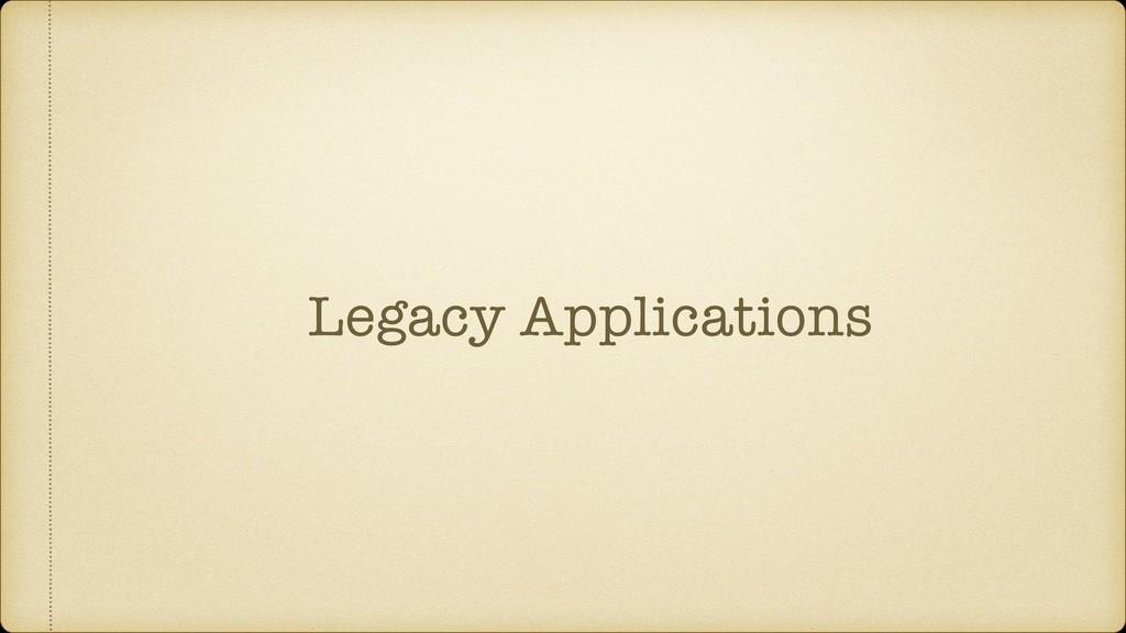 Legacy Applications