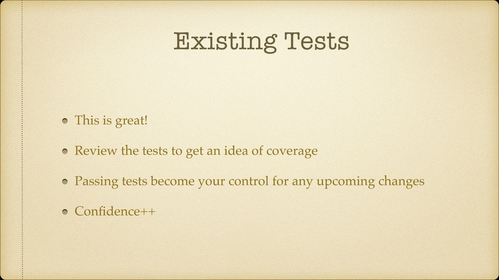 Existing Tests This is great! Review the tests ...