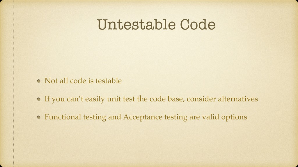 Untestable Code Not all code is testable If you...