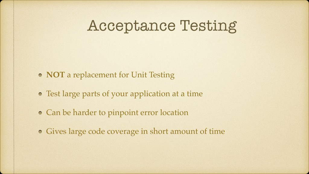 Acceptance Testing NOT a replacement for Unit T...