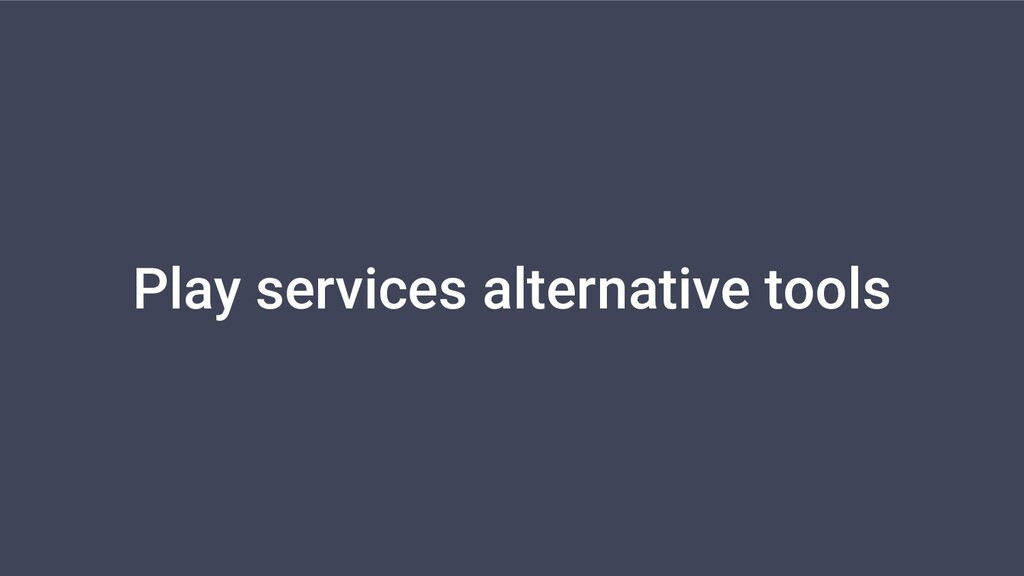 Play services alternative tools