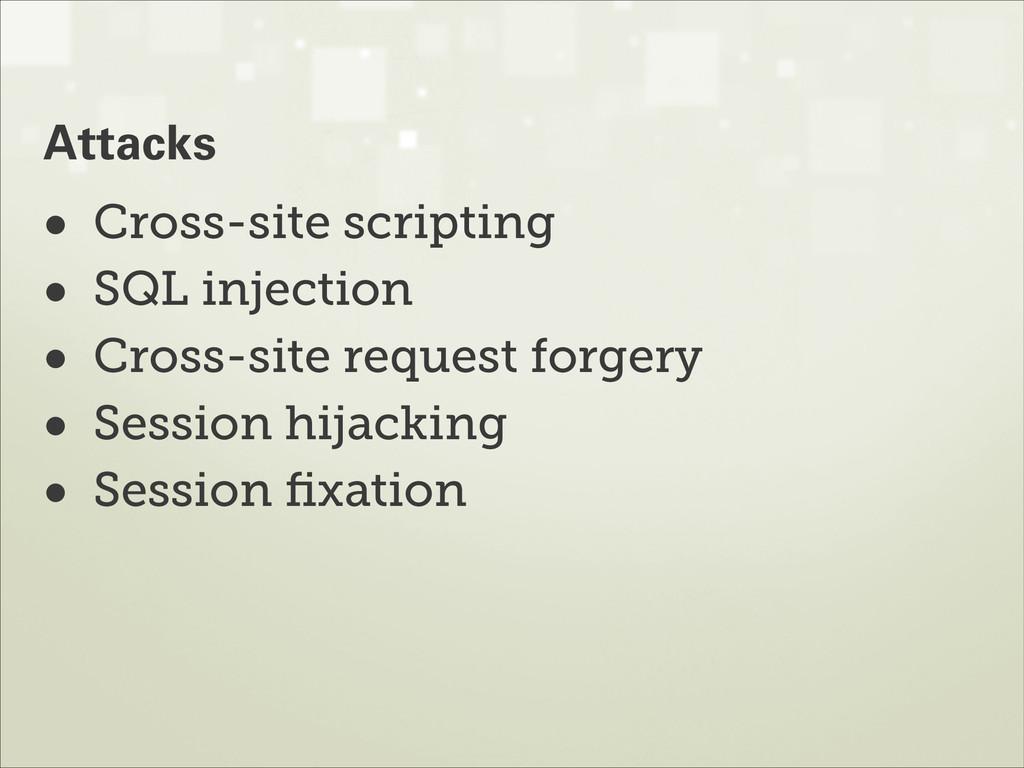 • Cross-site scripting • SQL injection • Cross-...