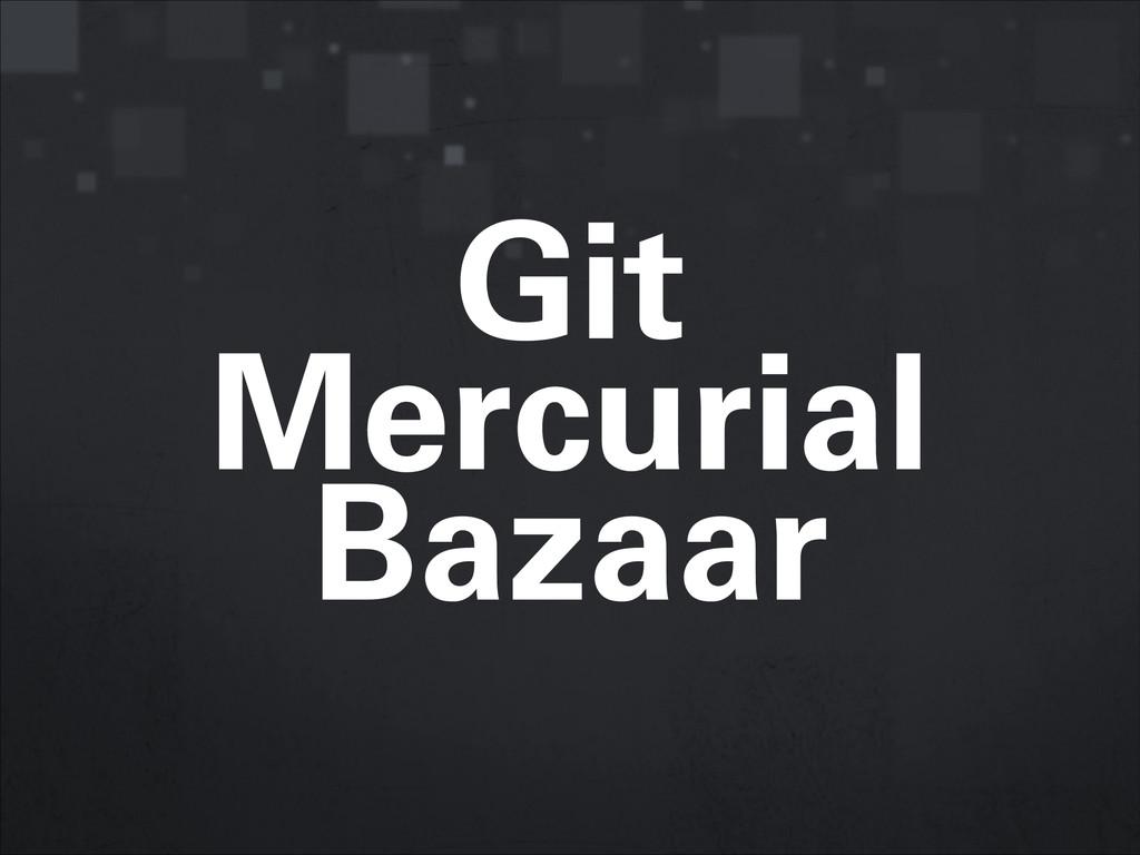 Git Mercurial Bazaar