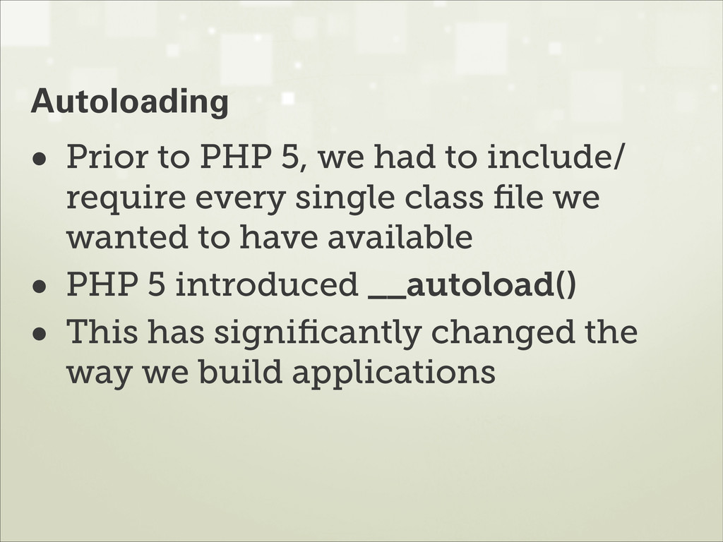 • Prior to PHP 5, we had to include/ require ev...