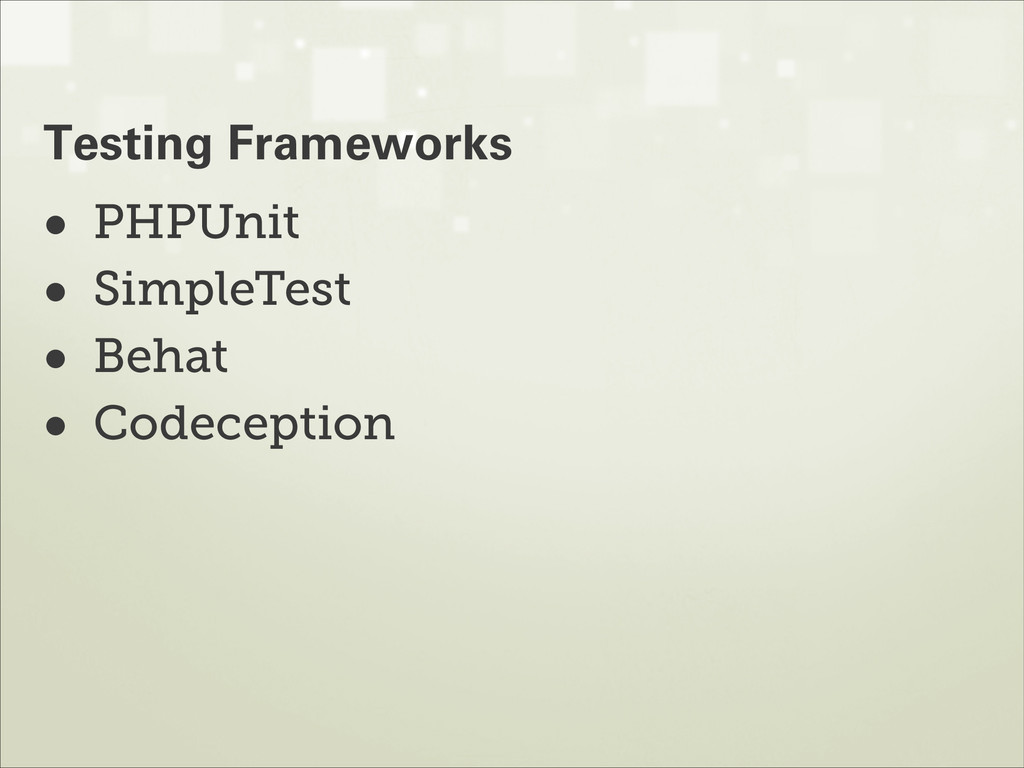 • PHPUnit • SimpleTest • Behat • Codeception Te...