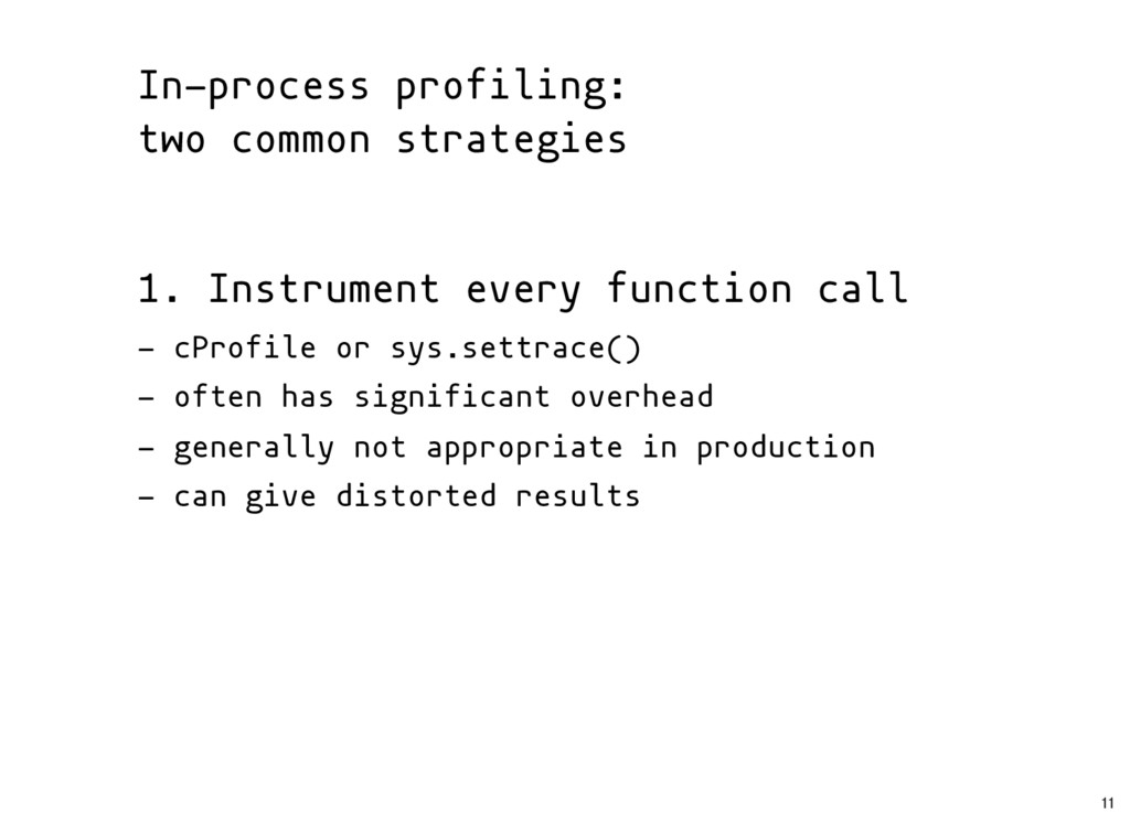 1. Instrument every function call - cProfile or...