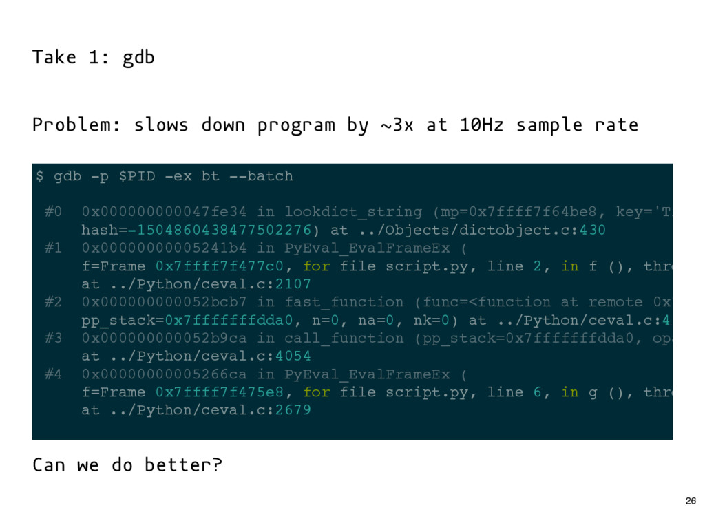 Take 1: gdb Problem: slows down program by ~3x ...