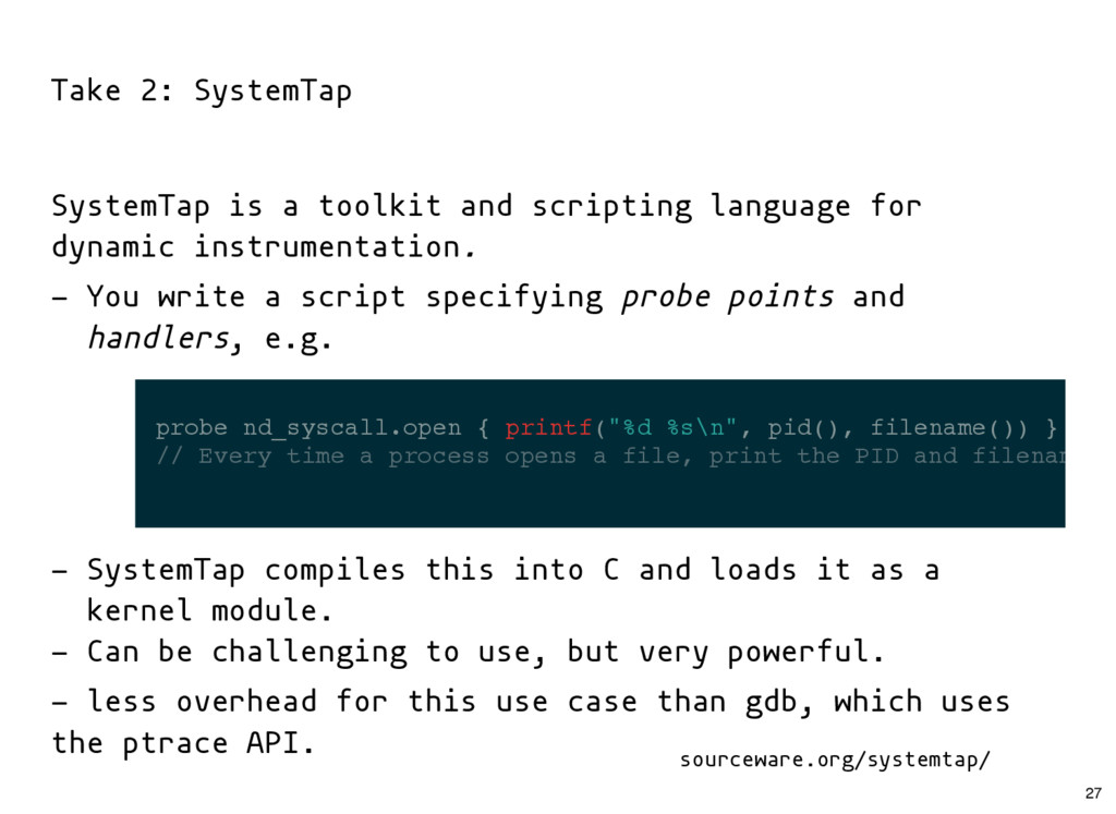 Take 2: SystemTap SystemTap is a toolkit and sc...