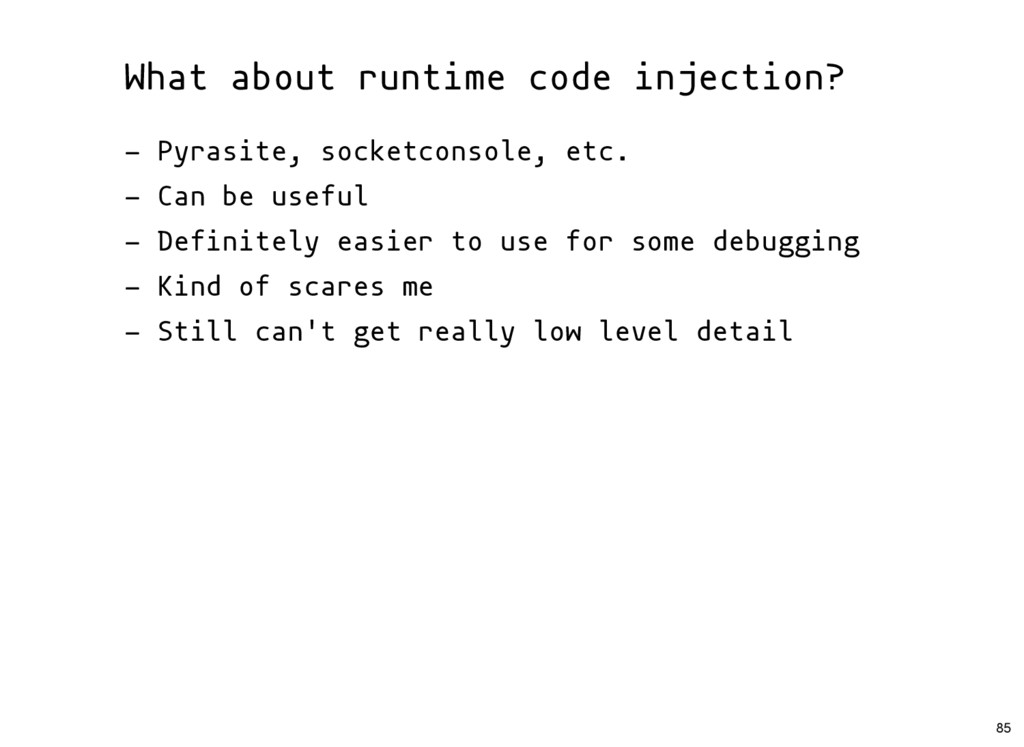 What about runtime code injection? - Pyrasite, ...