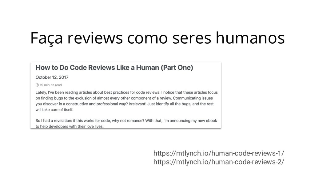 Faça reviews como seres humanos https://mtlynch...