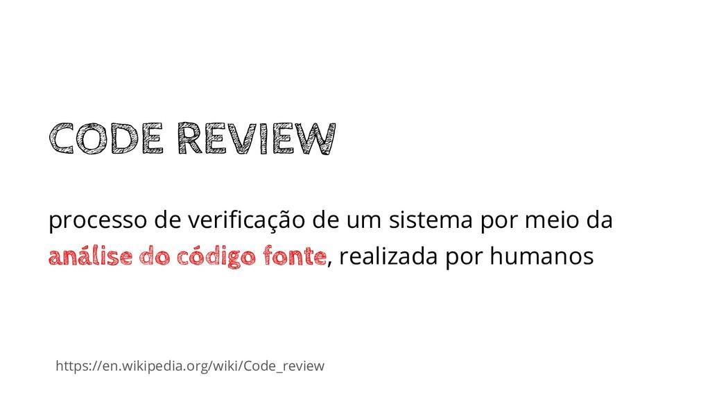 https://en.wikipedia.org/wiki/Code_review CODE ...