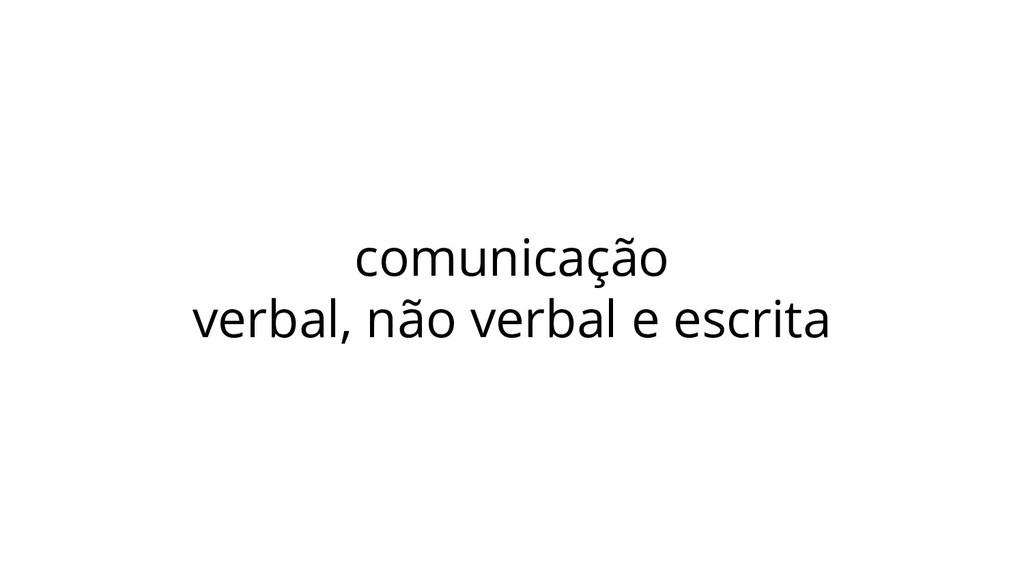comunicação verbal, não verbal e escrita