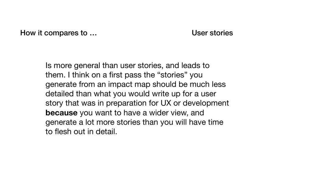 How it compares to … User stories Is more gener...