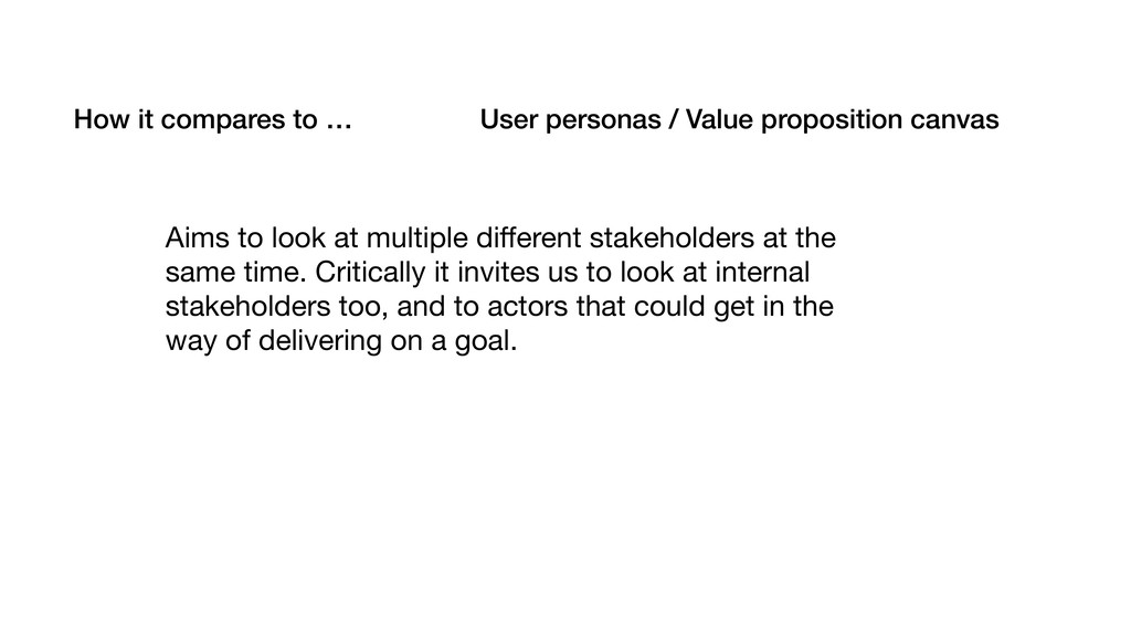 How it compares to … User personas / Value prop...