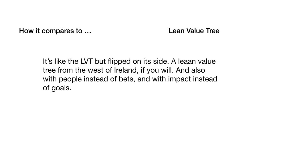 How it compares to … Lean Value Tree It's like ...