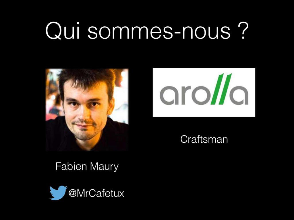 Qui sommes-nous ? Fabien Maury @MrCafetux Craft...