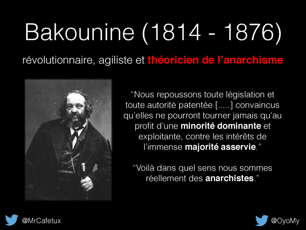 """Bakounine (1814 - 1876) """"Nous repoussons toute ..."""