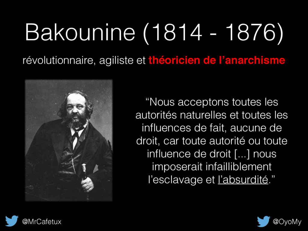 "Bakounine (1814 - 1876) ""Nous acceptons toutes ..."