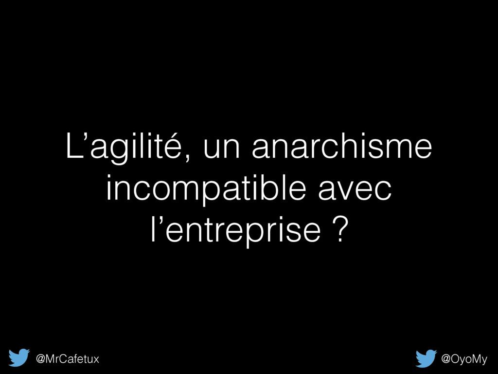 L'agilité, un anarchisme incompatible avec l'en...