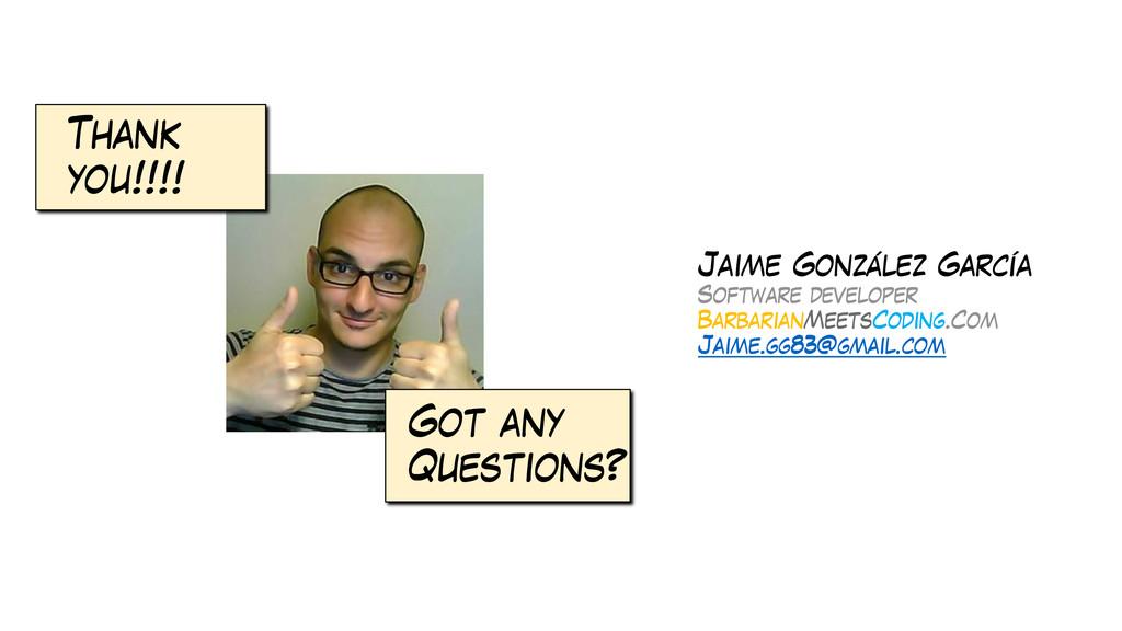 Thank you!!!! Got any Questions? Jaime González...
