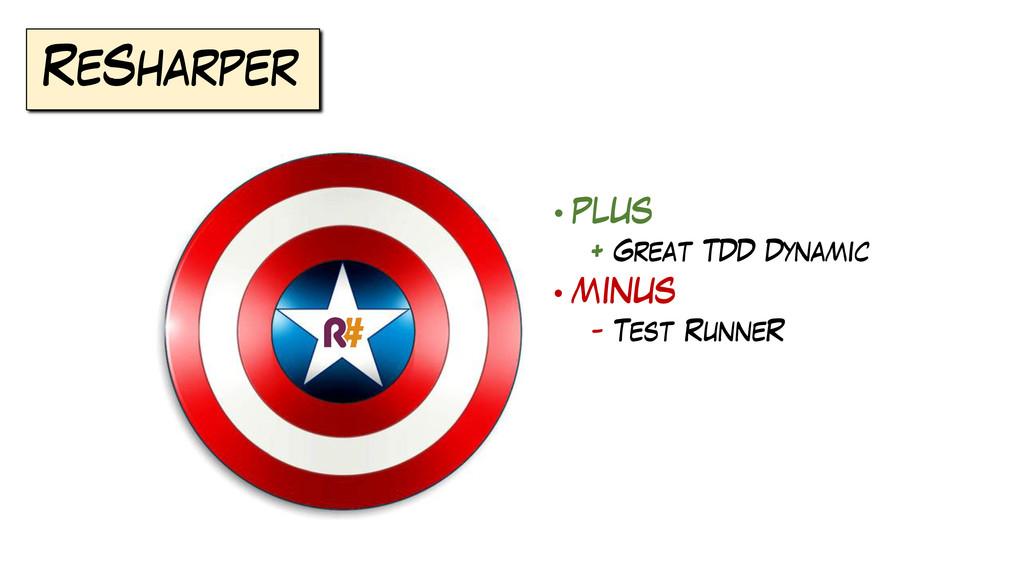 ReSharper • PLUS + Great TDD Dynamic • MINUS - ...