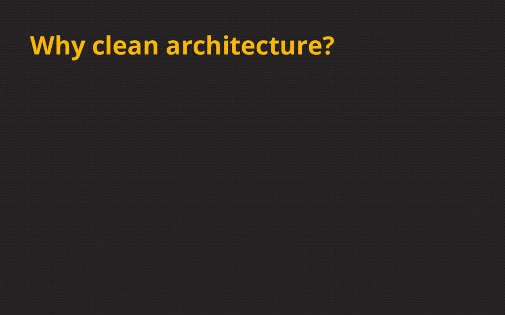Why clean architecture?