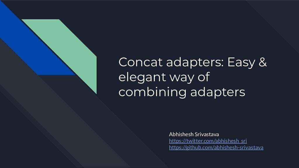 Concat adapters: Easy & elegant way of combinin...
