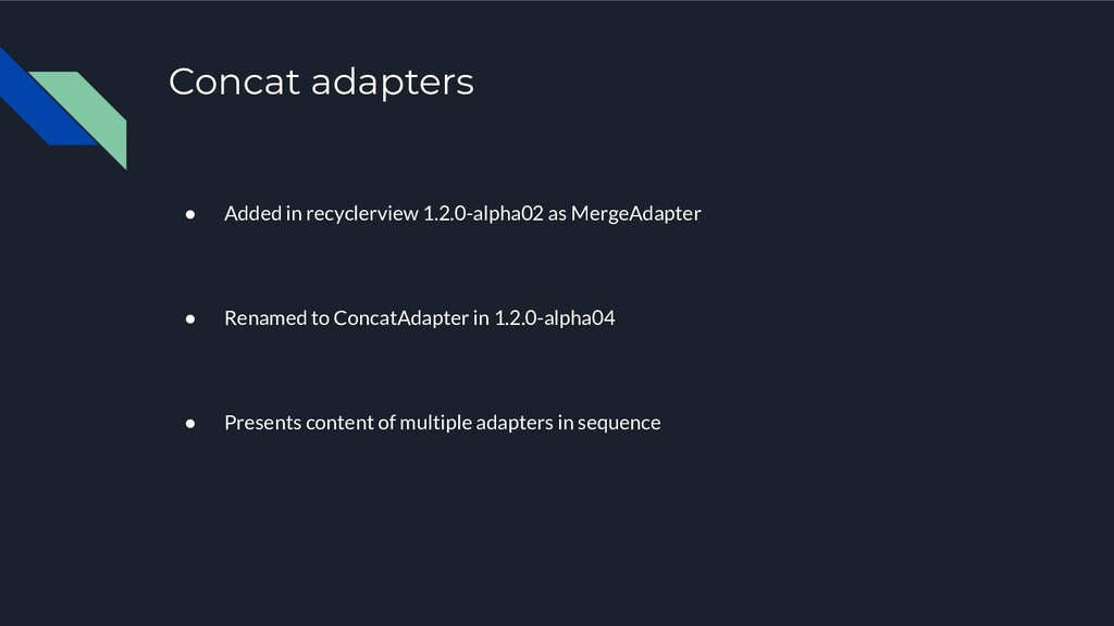 Concat adapters ● Added in recyclerview 1.2.0-a...