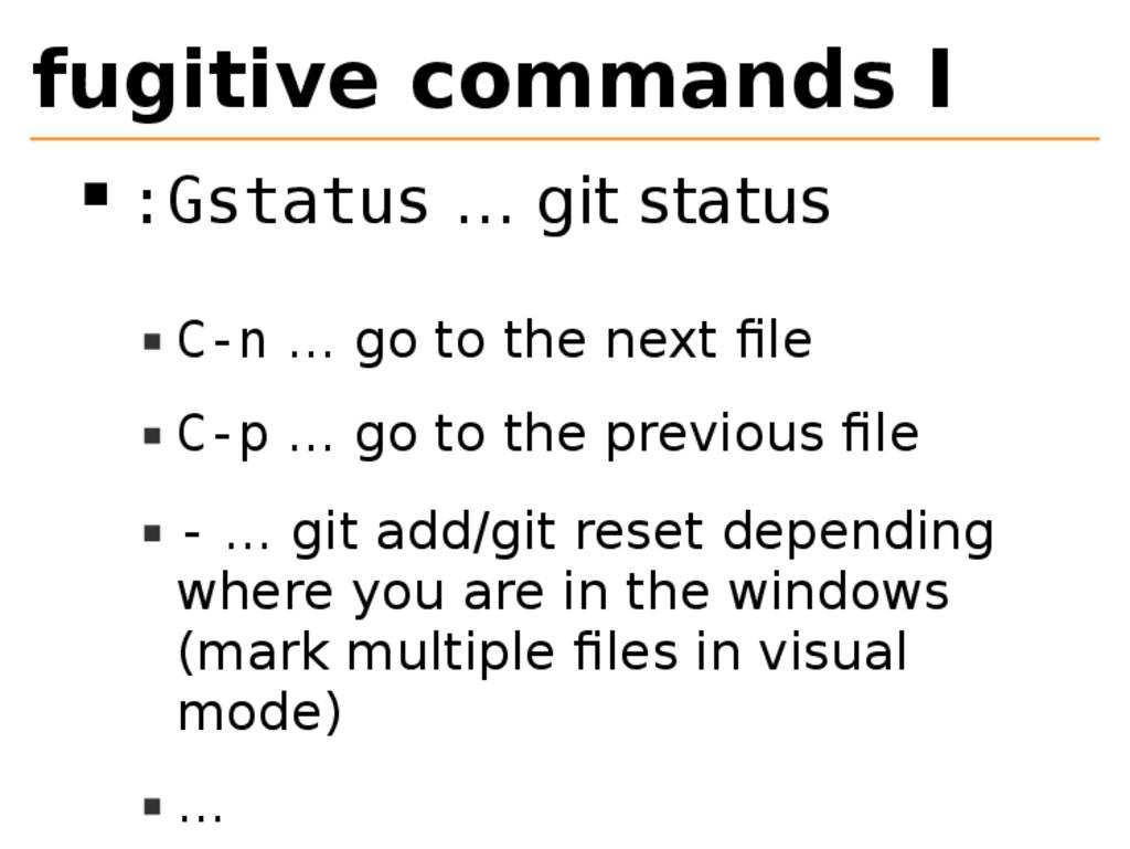 fugitive commands I :Gstatus … git status C-n …...