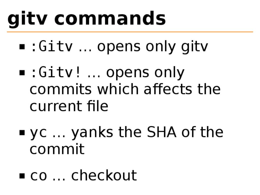 gitv commands :Gitv … opens only gitv :Gitv! … ...