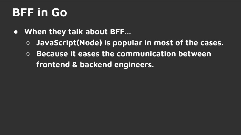 ● When they talk about BFF… ○ JavaScript(Node) ...
