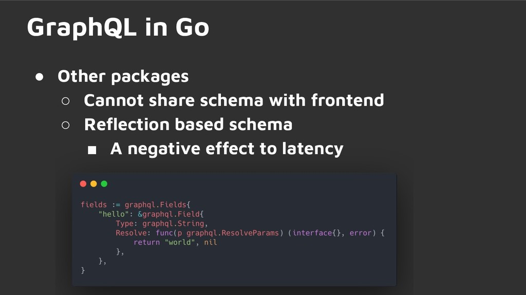 GraphQL in Go ● Other packages ○ Cannot share s...