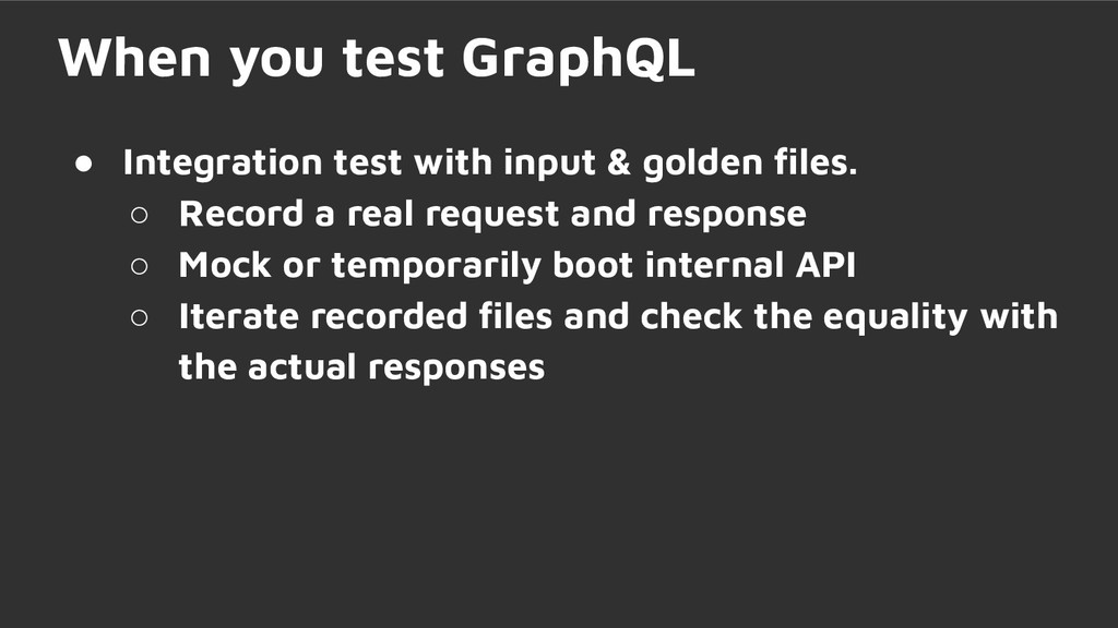 When you test GraphQL ● Integration test with i...