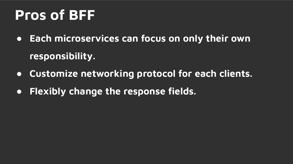 Pros of BFF ● Each microservices can focus on o...