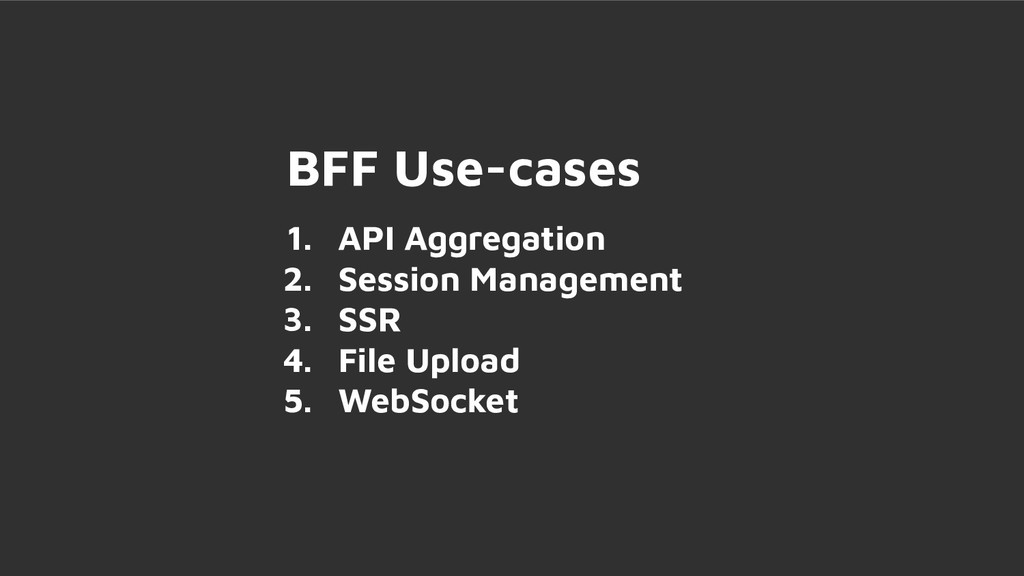 BFF Use-cases 1. API Aggregation 2. Session Man...